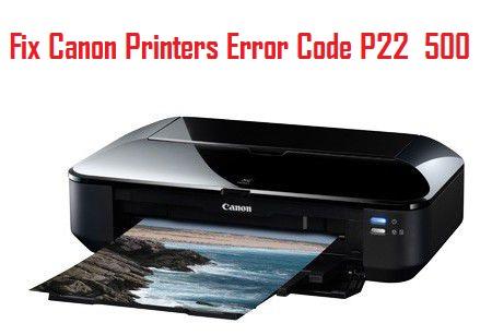 Canon printers Error Code P22 500
